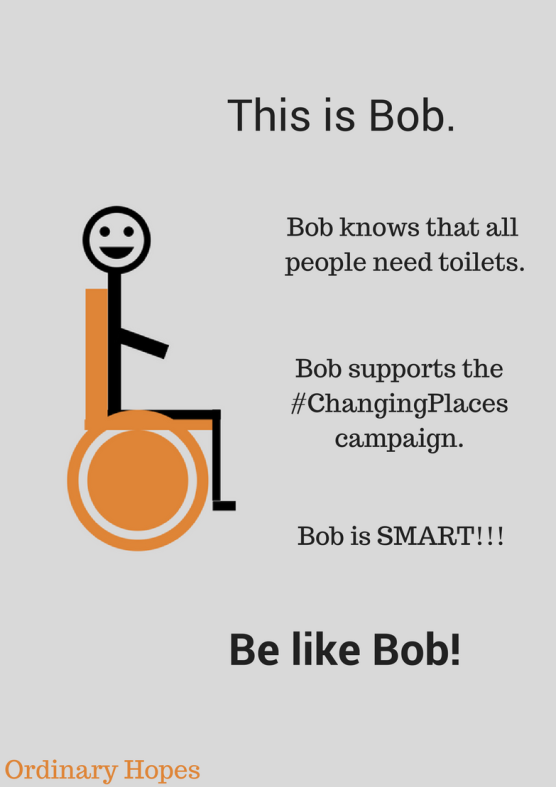 "Stick man figure sat on an orange wheelchair. Text says ""This is Bob. Bob knows that all people need toilets. Bob supports the Changing Places campaign. Bob is SMART!!! Be like Bob!"